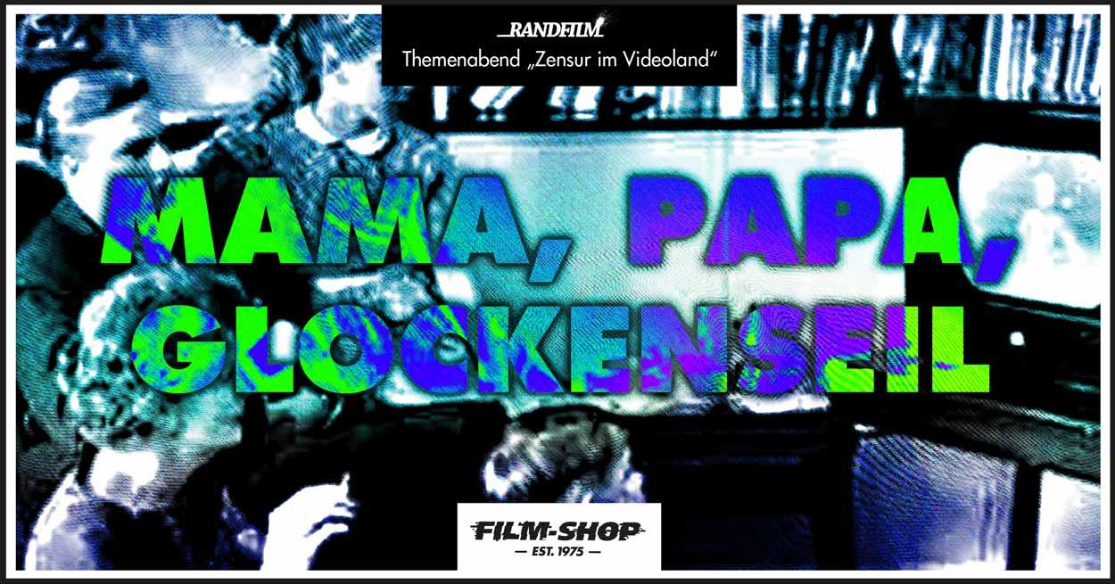 Mama, Papa, Glockenseil - Zensur im Videoland
