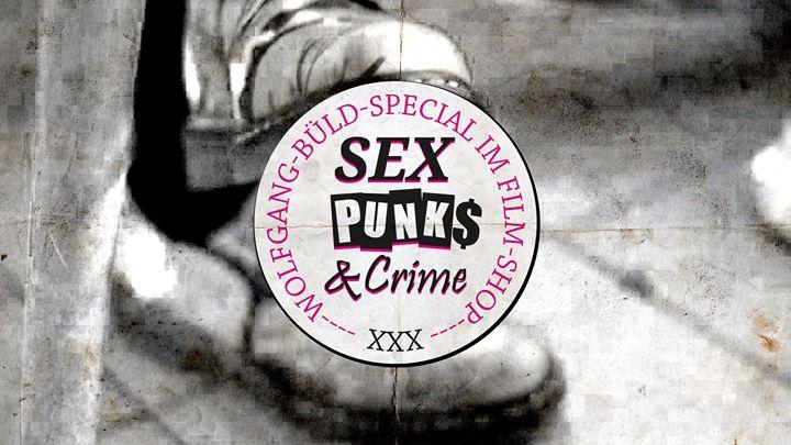Sex, Punks & Crime: Film-Special Wolgang Büld